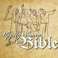 Uppity Women of the Bible